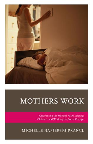Cover image for the book Mothers Work: Confronting the Mommy Wars, Raising Children, and Working for Social Change