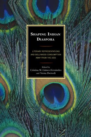 Cover image for the book Shaping Indian Diaspora: Literary Representations and Bollywood Consumption away from the Desi
