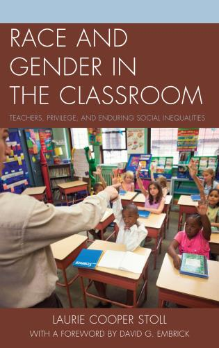 Cover image for the book Race and Gender in the Classroom: Teachers, Privilege, and Enduring Social Inequalities