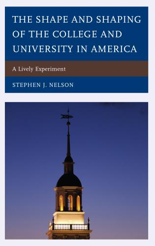 Cover image for the book The Shape and Shaping of the College and University in America: A Lively Experiment