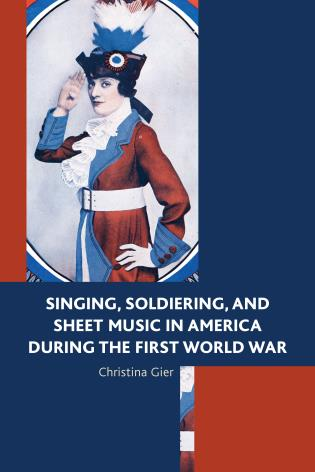 Cover image for the book Singing, Soldiering, and Sheet Music in America during the First World War