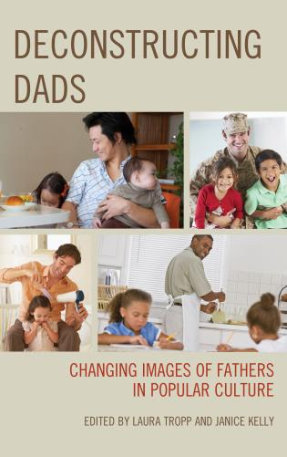 Cover image for the book Deconstructing Dads: Changing Images of Fathers in Popular Culture