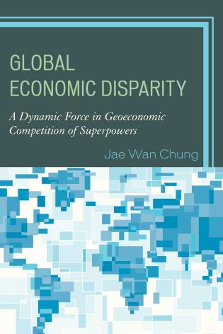 Cover image for the book Global Economic Disparity: A Dynamic Force in Geoeconomic Competition of Superpowers