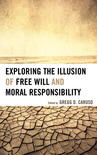 Cover image for the book Exploring the Illusion of Free Will and Moral Responsibility