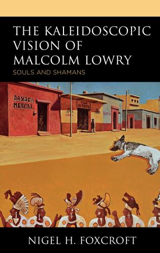 Cover image for the book The Kaleidoscopic Vision of Malcolm Lowry: Souls and Shamans