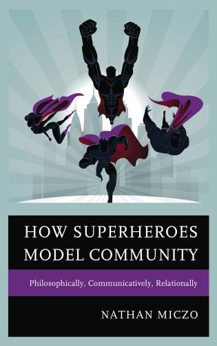 Cover image for the book How Superheroes Model Community: Philosophically, Communicatively, Relationally