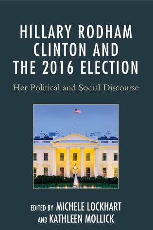 Cover image for the book Hillary Rodham Clinton and the 2016 Election: Her Political and Social Discourse
