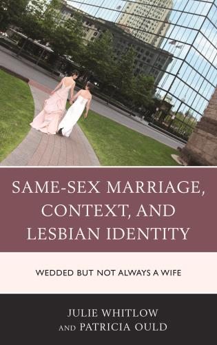 Cover image for the book Same-Sex Marriage, Context, and Lesbian Identity: Wedded but Not Always a Wife