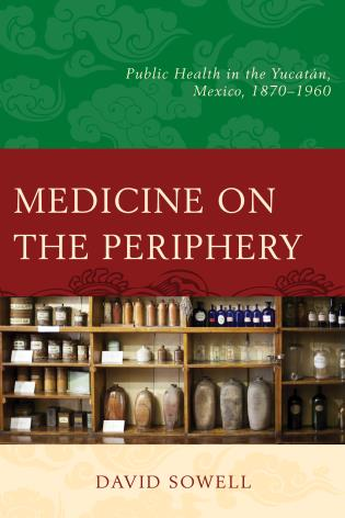 Cover image for the book Medicine on the Periphery: Public Health in Yucatán, Mexico, 1870–1960