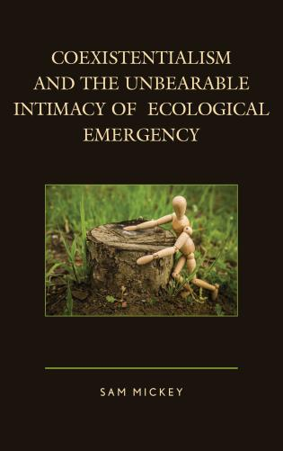 Cover image for the book Coexistentialism and the Unbearable Intimacy of Ecological Emergency