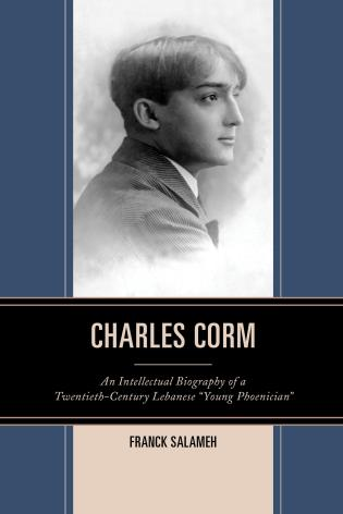 """Cover image for the book Charles Corm: An Intellectual Biography of a Twentieth-Century Lebanese """"Young Phoenician"""""""