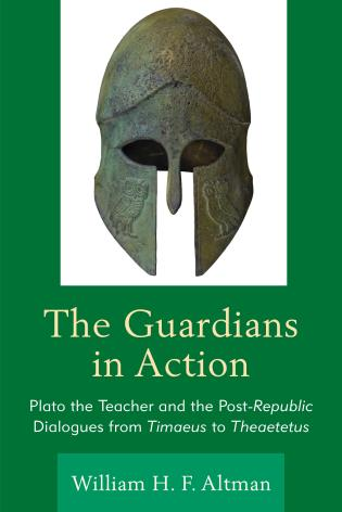 Cover image for the book The Guardians in Action: Plato the Teacher and the Post-Republic Dialogues from Timaeus to Theaetetus