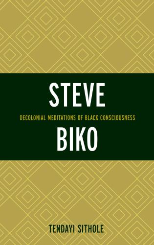 Cover image for the book Steve Biko: Decolonial Meditations of Black Consciousness