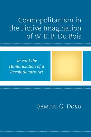 Cover image for the book Cosmopolitanism in the Fictive Imagination of W. E. B. Du Bois: Toward the Humanization of a Revolutionary Art