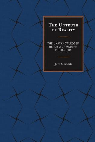 Cover image for the book The Untruth of Reality: The Unacknowledged Realism of Modern Philosophy