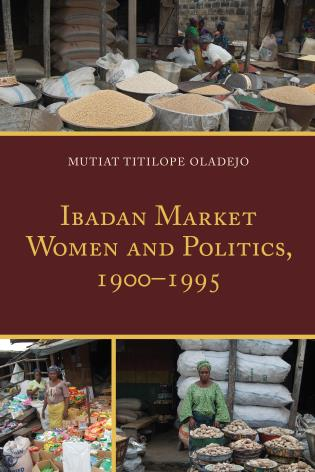 Cover image for the book Ibadan Market Women and Politics, 1900–1995
