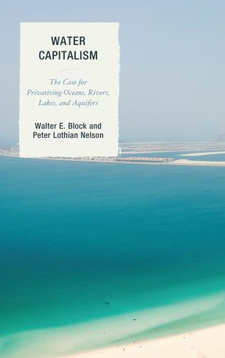 Cover image for the book Water Capitalism: The Case for Privatizing Oceans, Rivers, Lakes, and Aquifers