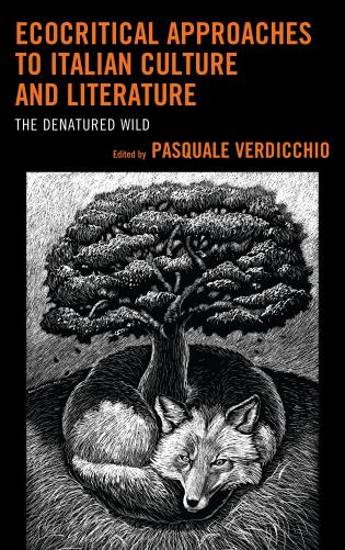 Cover image for the book Ecocritical Approaches to Italian Culture and Literature: The Denatured Wild
