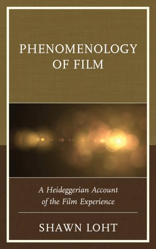 Phenomenology of Film: A Heideggerian Account of the Film Experience Book Cover