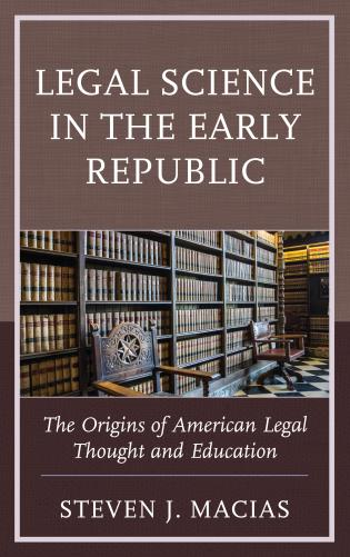 Cover image for the book Legal Science in the Early Republic: The Origins of American Legal Thought and Education