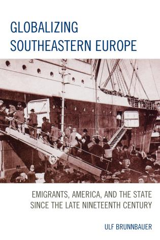 Cover image for the book Globalizing Southeastern Europe: Emigrants, America, and the State since the Late Nineteenth Century