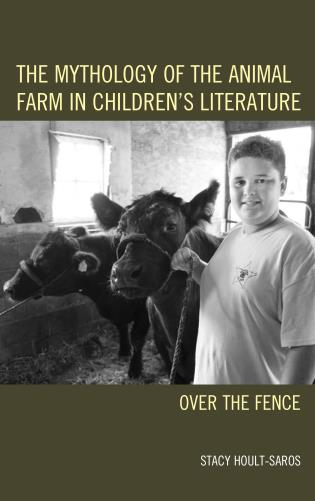 Cover image for the book The Mythology of the Animal Farm in Children's Literature: Over the Fence