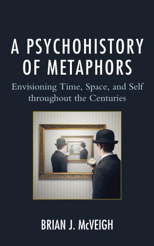 Cover image for the book A Psychohistory of Metaphors: Envisioning Time, Space, and Self through the Centuries