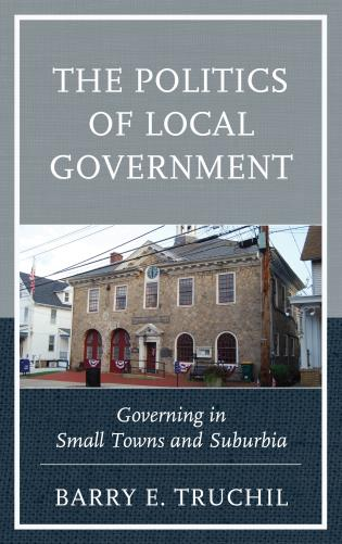 Cover image for the book The Politics of Local Government: Governing in Small Towns and Suburbia