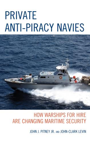 Cover image for the book Private Anti-Piracy Navies: How Warships for Hire are Changing Maritime Security