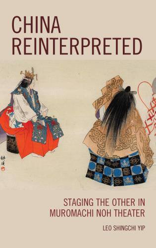 Cover image for the book China Reinterpreted: Staging the Other in Muromachi Noh Theater