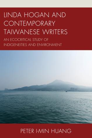 Cover image for the book Linda Hogan and Contemporary Taiwanese Writers: An Ecocritical Study of Indigeneities and Environment