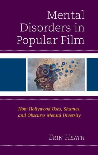 Cover image for the book Mental Disorders in Popular Film: How Hollywood Uses, Shames, and Obscures Mental Diversity