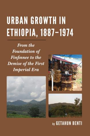 Cover image for the book Urban Growth in Ethiopia, 1887–1974: From the Foundation of Finfinnee to the Demise of the First Imperial Era