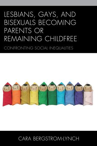 Cover image for the book Lesbians, Gays, and Bisexuals Becoming Parents or Remaining Childfree: Confronting Social Inequalities