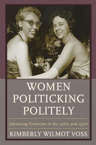 Cover image for the book Women Politicking Politely: Advancing Feminism in the 1960s and 1970s