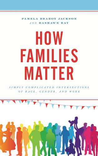 Cover image for the book How Families Matter: Simply Complicated Intersections of Race, Gender, and Work