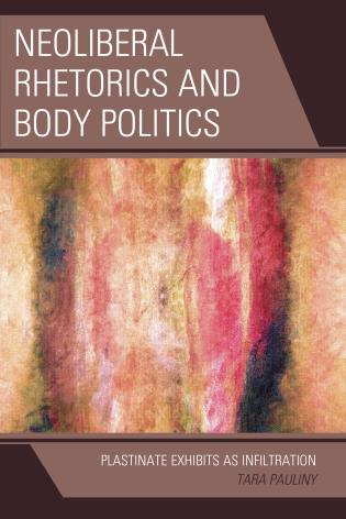 Cover image for the book Neoliberal Rhetorics and Body Politics: Plastinate Exhibits as Infiltration