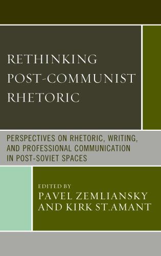 Cover image for the book Rethinking Post-Communist Rhetoric: Perspectives on Rhetoric, Writing, and Professional Communication in Post-Soviet Spaces