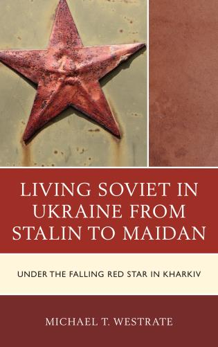 Cover image for the book Living Soviet in Ukraine from Stalin to Maidan: Under the Falling Red Star in Kharkiv