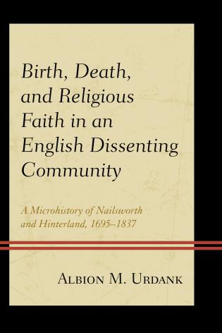 Cover image for the book Birth, Death, and Religious Faith in an English Dissenting Community: A Microhistory of Nailsworth and Hinterland, 1695–1837