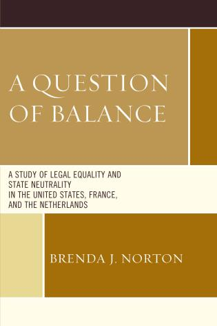 Cover image for the book A Question of Balance: A Study of Legal Equality and State Neutrality in the United States, France, and the Netherlands