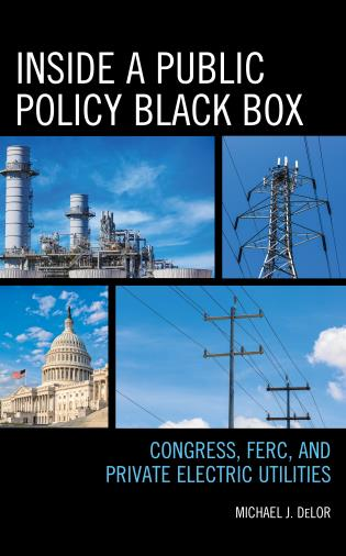 Cover image for the book Inside a Public Policy Black Box: Congress, FERC, and Private Electric Utilities