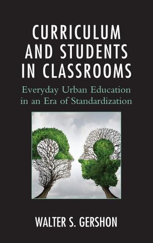 Cover image for the book Curriculum and Students in Classrooms: Everyday Urban Education in an Era of Standardization