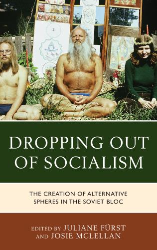 Cover image for the book Dropping out of Socialism: The Creation of Alternative Spheres in the Soviet Bloc