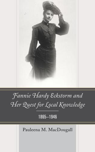Cover image for the book Fannie Hardy Eckstorm and Her Quest for Local Knowledge, 1865–1946