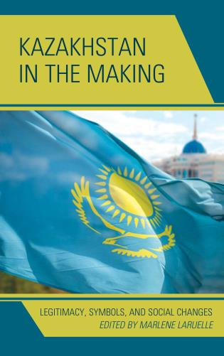 Cover image for the book Kazakhstan in the Making: Legitimacy, Symbols, and Social Changes