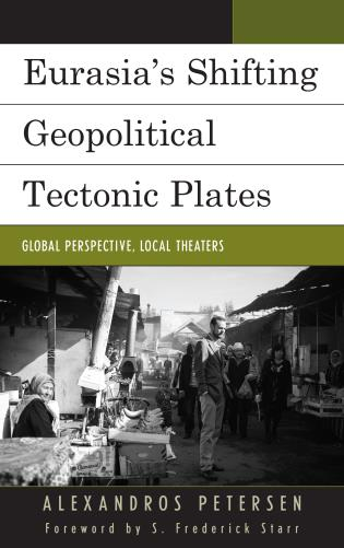 Cover image for the book Eurasia's Shifting Geopolitical Tectonic Plates: Global Perspective, Local Theaters