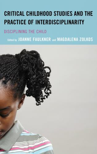 Cover image for the book Critical Childhood Studies and the Practice of Interdisciplinarity: Disciplining the Child