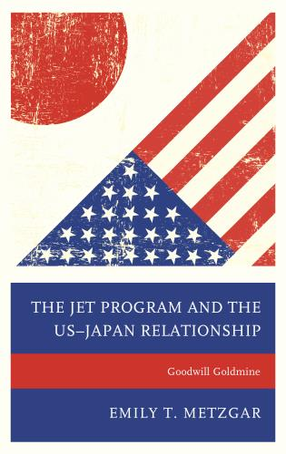 Cover image for the book The JET Program and the US–Japan Relationship: Goodwill Goldmine