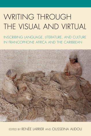 Cover image for the book Writing through the Visual and Virtual: Inscribing Language, Literature, and Culture in Francophone Africa and the Caribbean